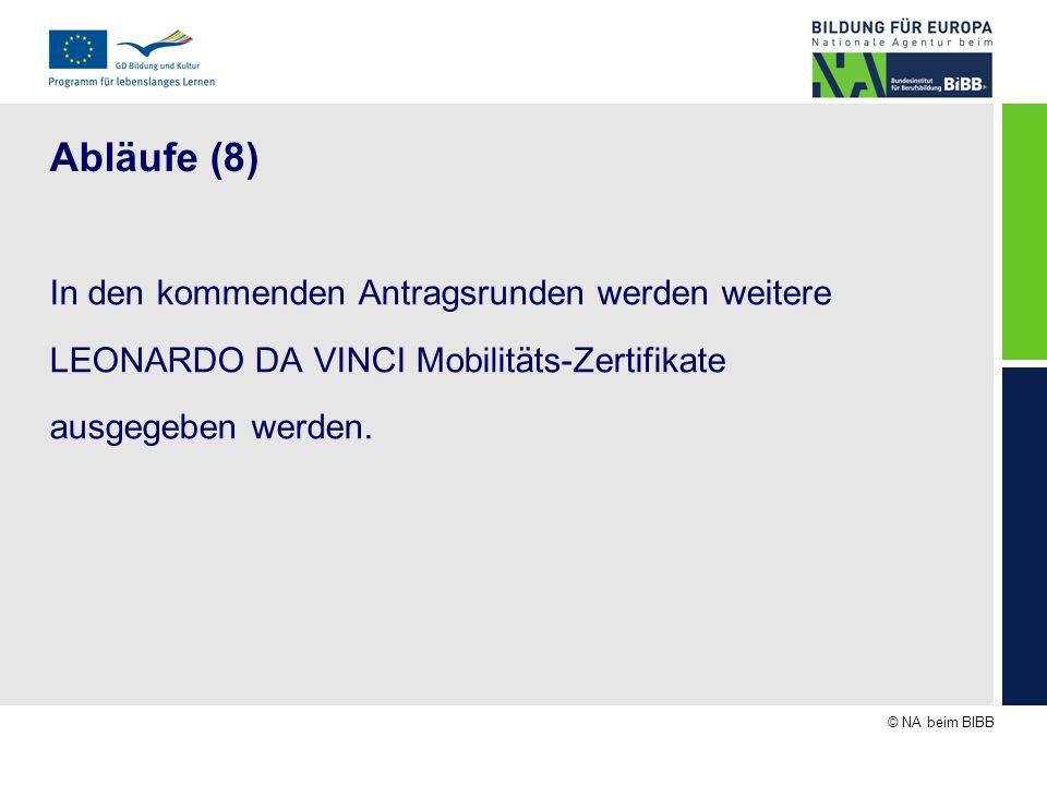 © NA beim BIBB Abläufe (8) In den kommenden Antragsrunden werden weitere LEONARDO DA VINCI Mobilitäts-Zertifikate ausgegeben werden.