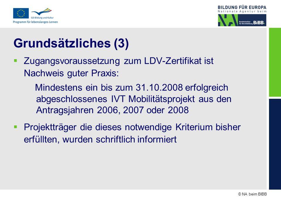© NA beim BIBB Grundsätzliches (3) Zugangsvoraussetzung zum LDV-Zertifikat ist Nachweis guter Praxis: Mindestens ein bis zum 31.10.2008 erfolgreich ab
