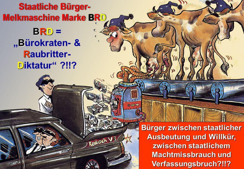 BRD B R D BRD =Bürokraten- & Raubritter- Diktatur ?!!? Bürger zwischen staatlicher Ausbeutung und Willkür, zwischen staatlichem Machtmissbrauch und Ve
