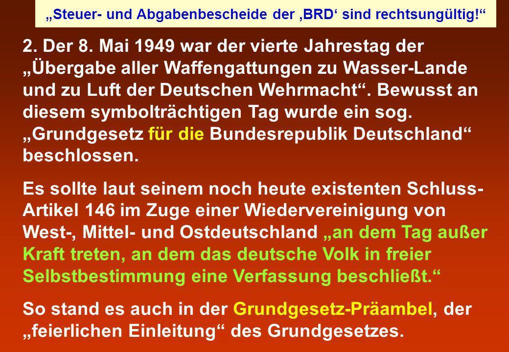 2. Der 8. Mai 1949 war der vierte Jahrestag der Übergabe aller Waffengattungen zu Wasser-Lande und zu Luft der Deutschen Wehrmacht. Bewusst an diesem