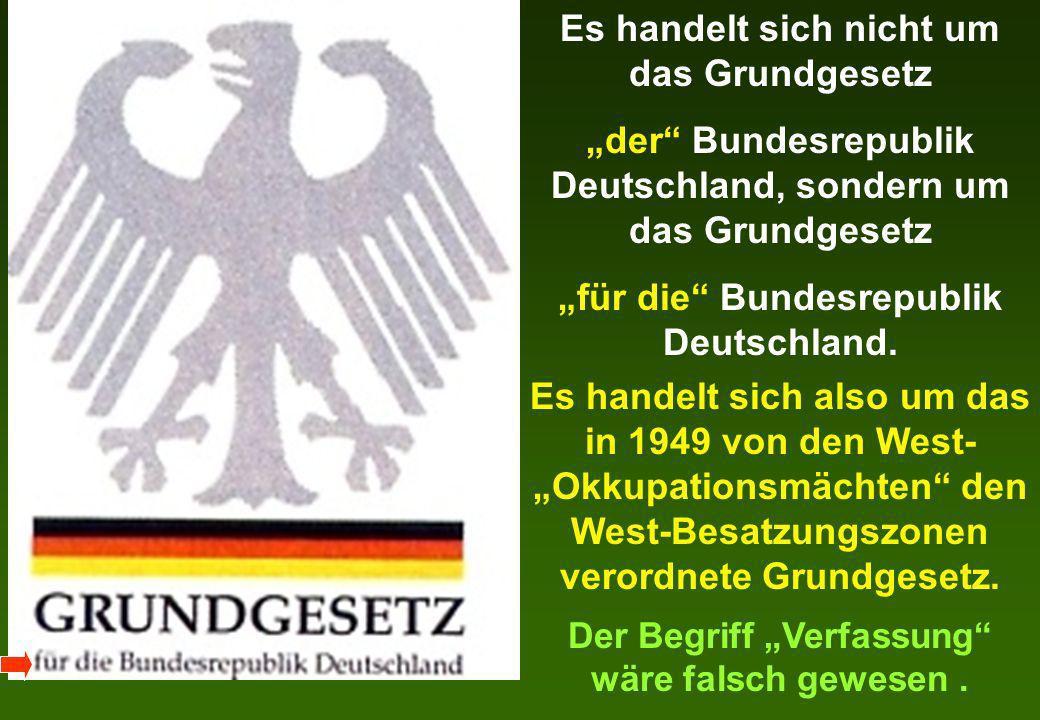 Es handelt sich nicht um das Grundgesetz der Bundesrepublik Deutschland, sondern um das Grundgesetz für die Bundesrepublik Deutschland. Es handelt sic
