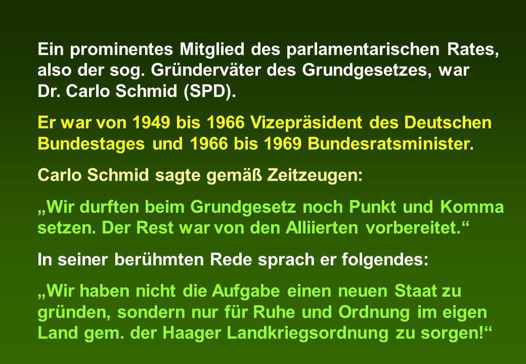 Ein prominentes Mitglied des parlamentarischen Rates, also der sog. Gründerväter des Grundgesetzes, war Dr. Carlo Schmid (SPD). Er war von 1949 bis 19