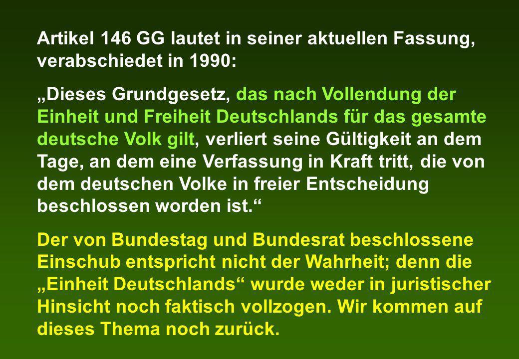 Artikel 146 GG lautet in seiner aktuellen Fassung, verabschiedet in 1990: Dieses Grundgesetz, das nach Vollendung der Einheit und Freiheit Deutschland