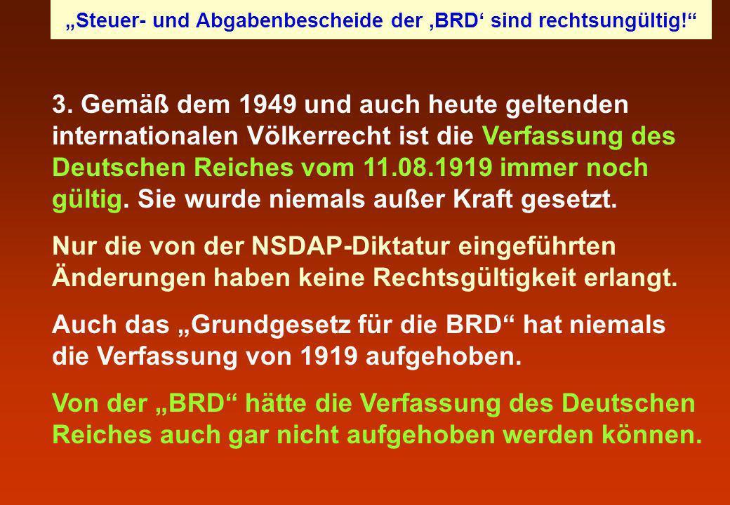 3. Gemäß dem 1949 und auch heute geltenden internationalen Völkerrecht ist die Verfassung des Deutschen Reiches vom 11.08.1919 immer noch gültig. Sie