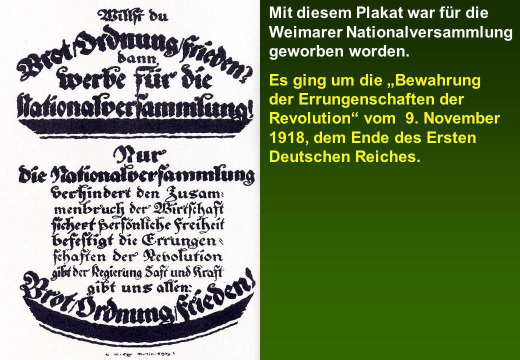 Mit diesem Plakat war für die Weimarer Nationalversammlung geworben worden. Es ging um die Bewahrung der Errungenschaften der Revolution vom 9. Novemb