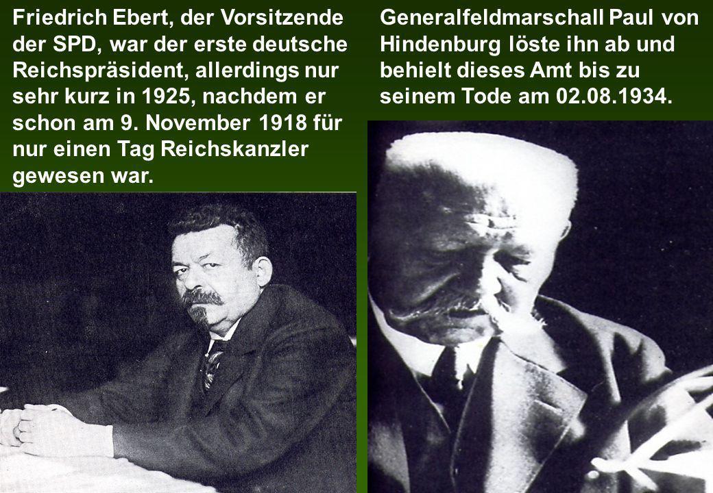 Friedrich Ebert, der Vorsitzende der SPD, war der erste deutsche Reichspräsident, allerdings nur sehr kurz in 1925, nachdem er schon am 9. November 19