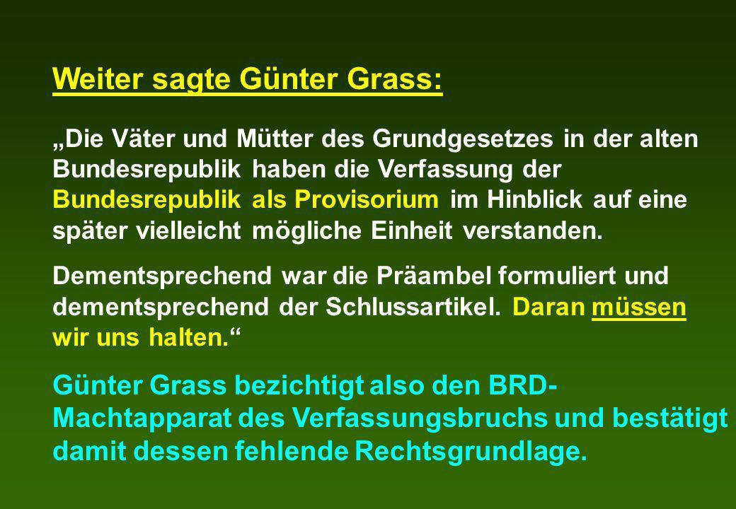 Weiter sagte Günter Grass: Die Väter und Mütter des Grundgesetzes in der alten Bundesrepublik haben die Verfassung der Bundesrepublik als Provisorium