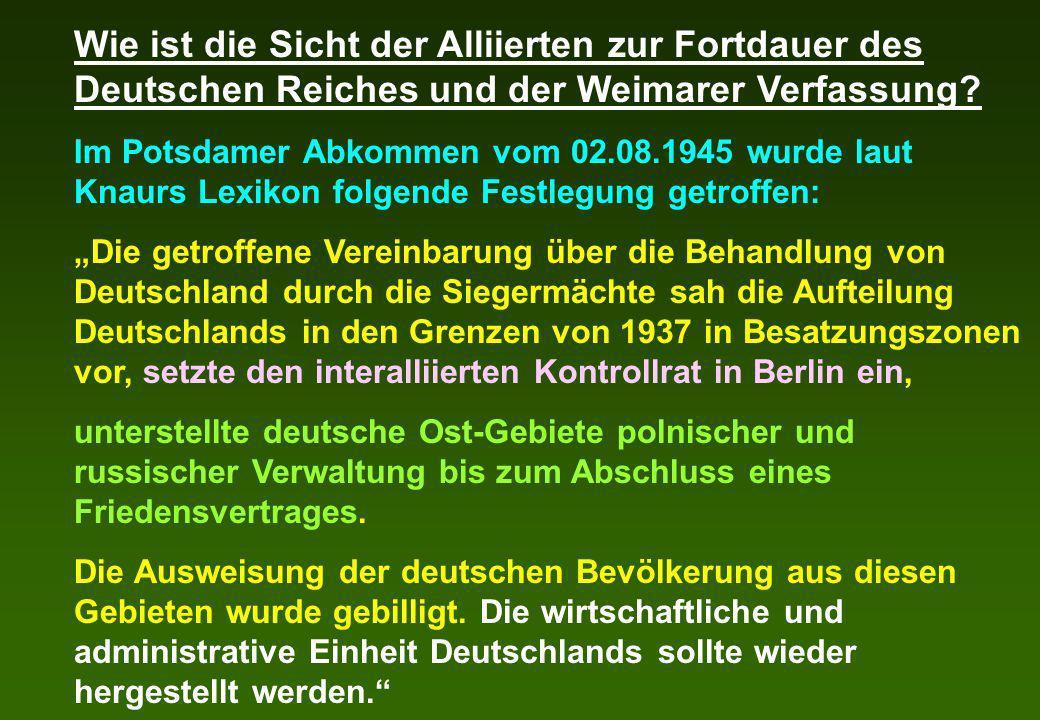 Wie ist die Sicht der Alliierten zur Fortdauer des Deutschen Reiches und der Weimarer Verfassung? Im Potsdamer Abkommen vom 02.08.1945 wurde laut Knau