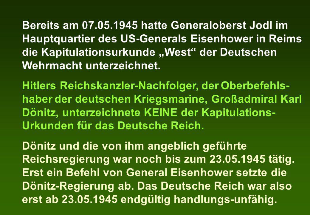 Bereits am 07.05.1945 hatte Generaloberst Jodl im Hauptquartier des US-Generals Eisenhower in Reims die Kapitulationsurkunde West der Deutschen Wehrma