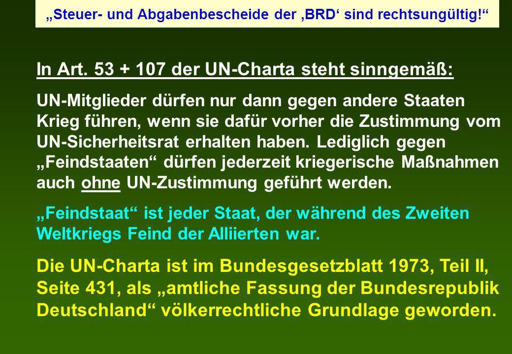 In Art. 53 + 107 der UN-Charta steht sinngemäß: UN-Mitglieder dürfen nur dann gegen andere Staaten Krieg führen, wenn sie dafür vorher die Zustimmung
