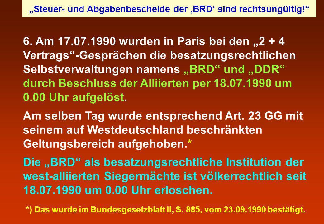 6. Am 17.07.1990 wurden in Paris bei den 2 + 4 Vertrags-Gesprächen die besatzungsrechtlichen Selbstverwaltungen namens BRD und DDR durch Beschluss der