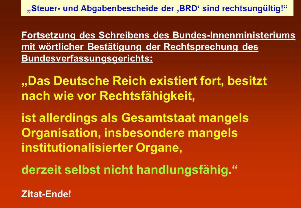Das Deutsche Reich existiert fort, besitzt nach wie vor Rechtsfähigkeit, ist allerdings als Gesamtstaat mangels Organisation, insbesondere mangels ins