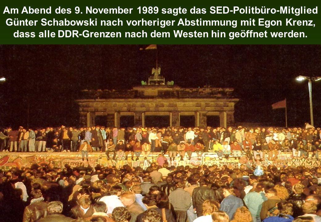 Am Abend des 9. November 1989 sagte das SED-Politbüro-Mitglied Günter Schabowski nach vorheriger Abstimmung mit Egon Krenz, dass alle DDR-Grenzen nach
