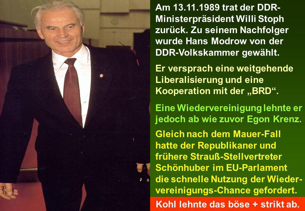 Am 13.11.1989 trat der DDR- Ministerpräsident Willi Stoph zurück. Zu seinem Nachfolger wurde Hans Modrow von der DDR-Volkskammer gewählt. Er versprach