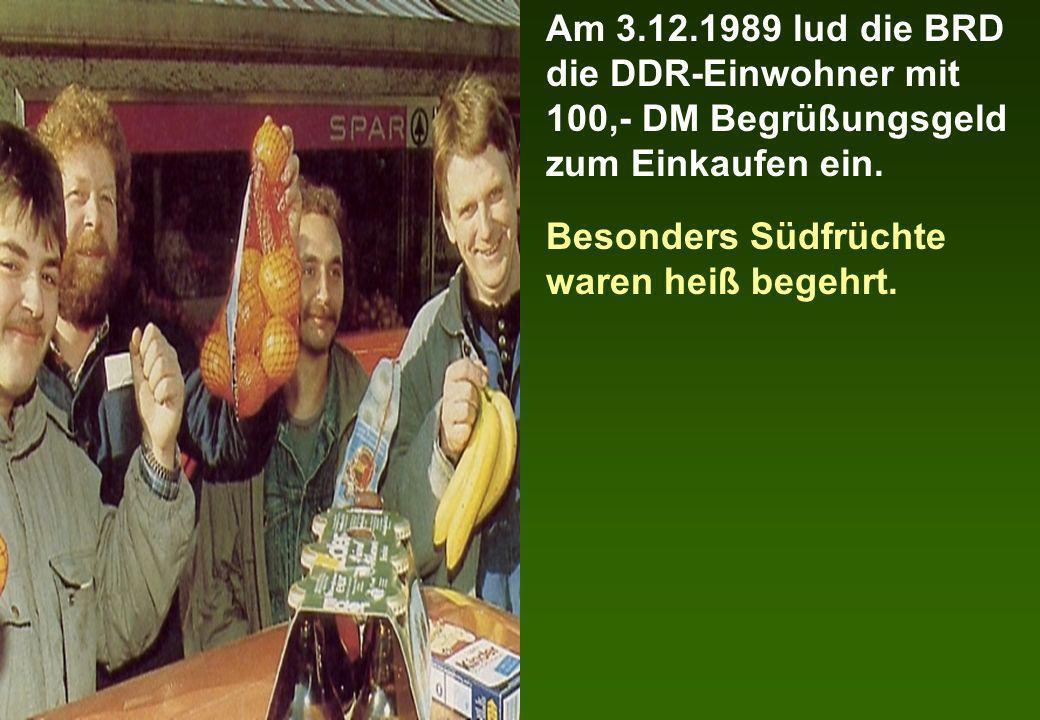 Am 3.12.1989 lud die BRD die DDR-Einwohner mit 100,- DM Begrüßungsgeld zum Einkaufen ein. Besonders Südfrüchte waren heiß begehrt.