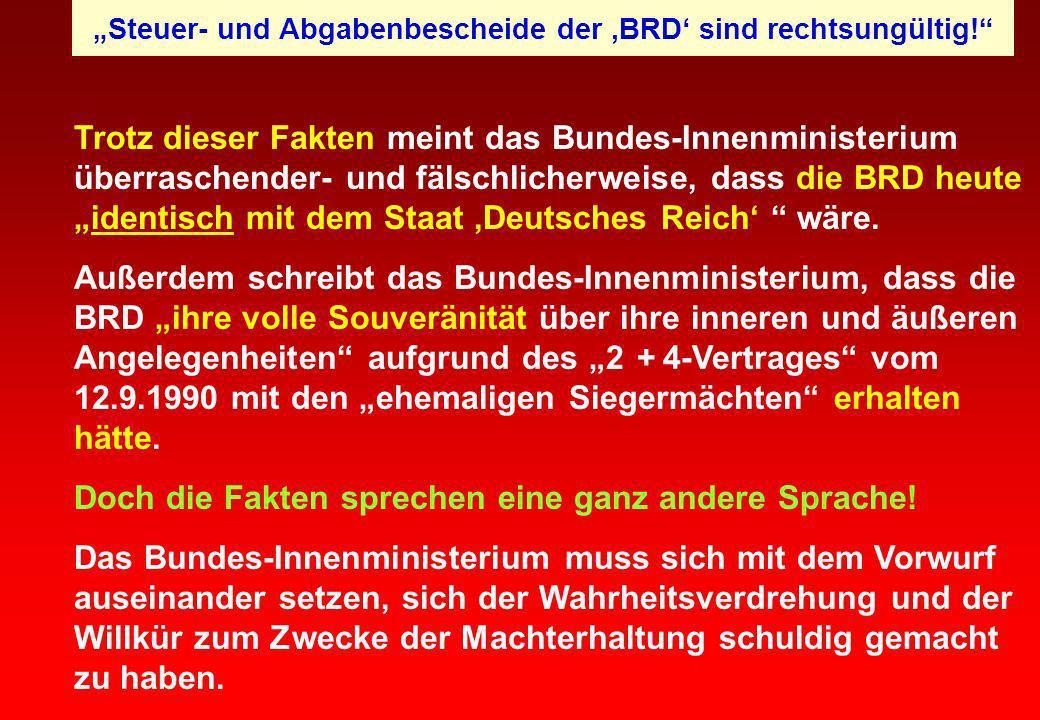 Trotz dieser Fakten meint das Bundes-Innenministerium überraschender- und fälschlicherweise, dass die BRD heuteidentisch mit dem Staat Deutsches Reich