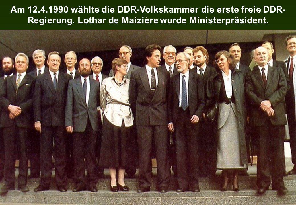 Am 12.4.1990 wählte die DDR-Volkskammer die erste freie DDR- Regierung. Lothar de Maizière wurde Ministerpräsident.