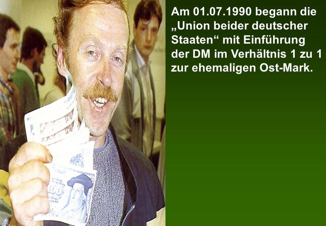 Am 01.07.1990 begann die Union beider deutscher Staaten mit Einführung der DM im Verhältnis 1 zu 1 zur ehemaligen Ost-Mark.