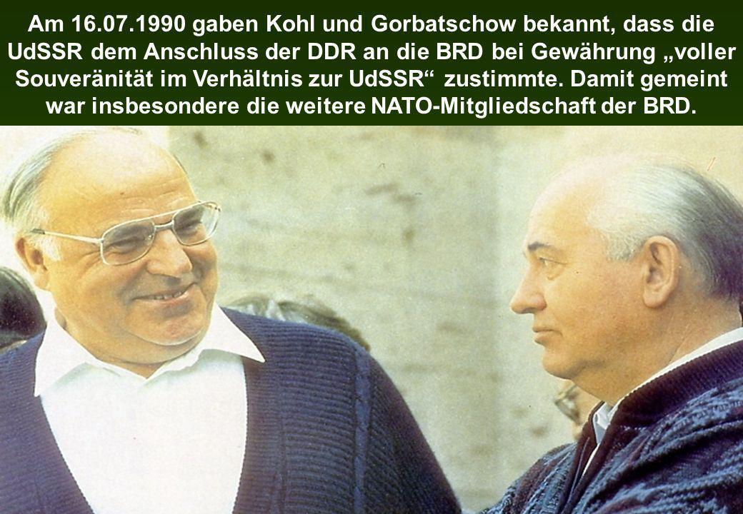 Am 16.07.1990 gaben Kohl und Gorbatschow bekannt, dass die UdSSR dem Anschluss der DDR an die BRD bei Gewährung voller Souveränität im Verhältnis zur