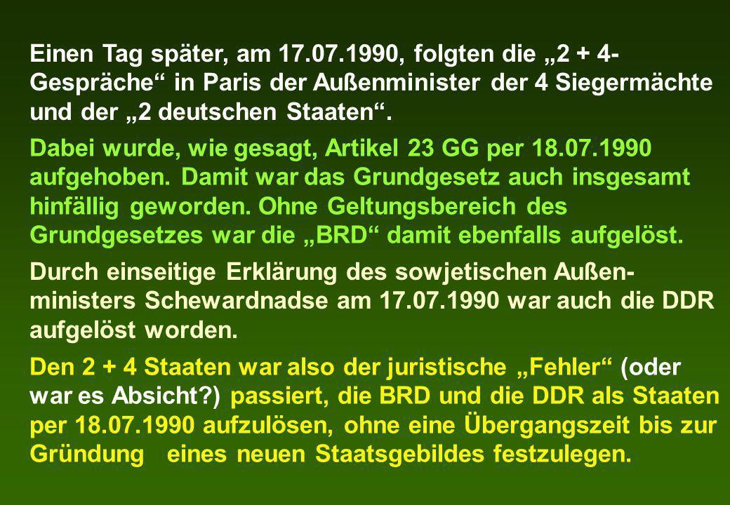 Einen Tag später, am 17.07.1990, folgten die 2 + 4- Gespräche in Paris der Außenminister der 4 Siegermächte und der 2 deutschen Staaten. Dabei wurde,