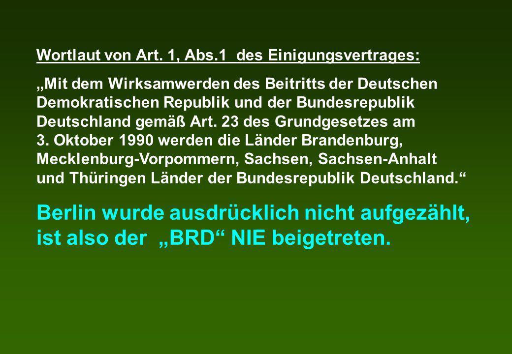 Wortlaut von Art. 1, Abs.1 des Einigungsvertrages: Mit dem Wirksamwerden des Beitritts der Deutschen Demokratischen Republik und der Bundesrepublik De