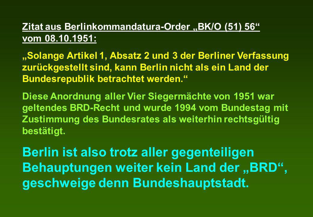 Zitat aus Berlinkommandatura-Order BK/O (51) 56 vom 08.10.1951: Solange Artikel 1, Absatz 2 und 3 der Berliner Verfassung zurückgestellt sind, kann Be