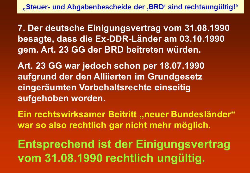 7. Der deutsche Einigungsvertrag vom 31.08.1990 besagte, dass die Ex-DDR-Länder am 03.10.1990 gem. Art. 23 GG der BRD beitreten würden. Art. 23 GG war