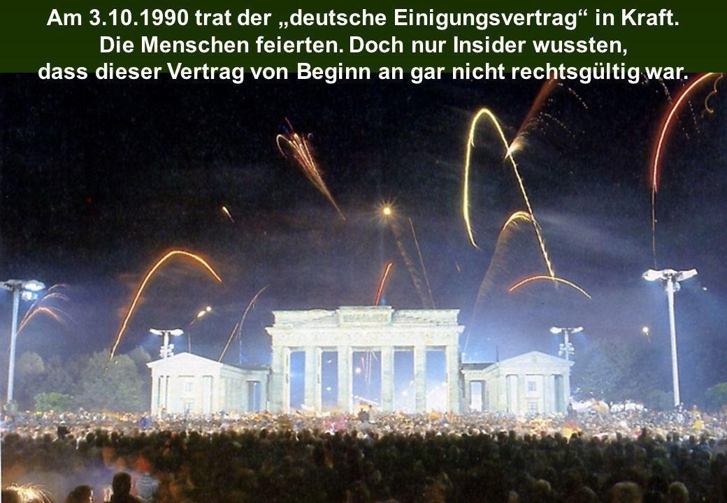 Am 3.10.1990 trat der deutsche Einigungsvertrag in Kraft. Die Menschen feierten. Doch nur Insider wussten, dass dieser Vertrag von Beginn an gar nicht