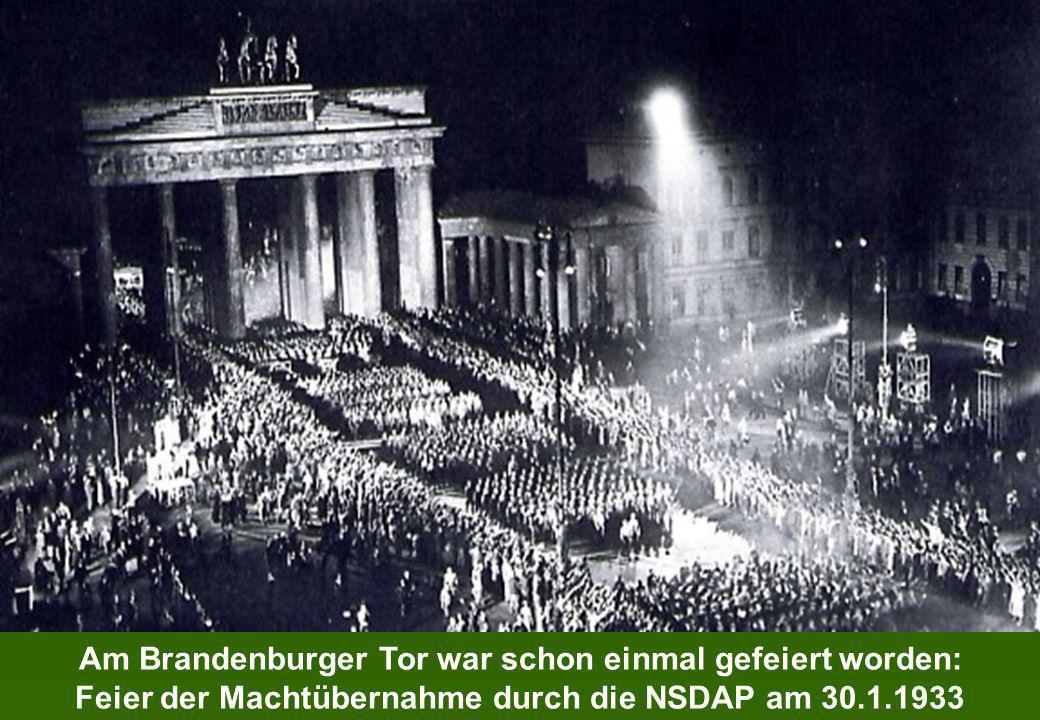 Am Brandenburger Tor war schon einmal gefeiert worden: Feier der Machtübernahme durch die NSDAP am 30.1.1933