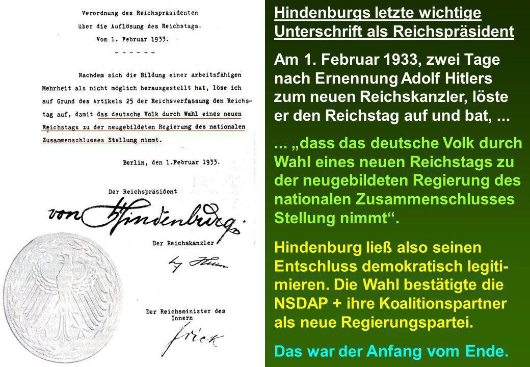 Hindenburgs letzte wichtige Unterschrift als Reichspräsident Am 1. Februar 1933, zwei Tage nach Ernennung Adolf Hitlers zum neuen Reichskanzler, löste
