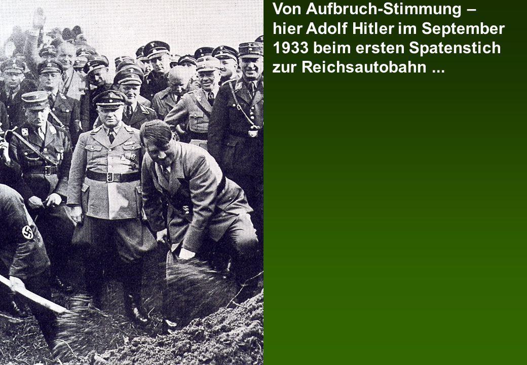 Von Aufbruch-Stimmung – hier Adolf Hitler im September 1933 beim ersten Spatenstich zur Reichsautobahn...
