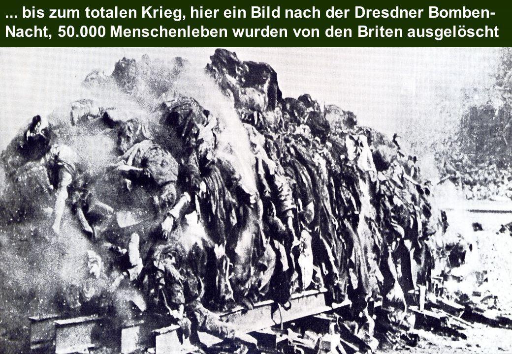 ... bis zum totalen Krieg, hier ein Bild nach der Dresdner Bomben- Nacht, 50.000 Menschenleben wurden von den Briten ausgelöscht