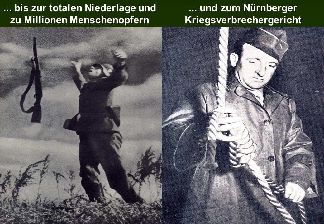 ... bis zur totalen Niederlage und zu Millionen Menschenopfern... und zum Nürnberger Kriegsverbrechergericht