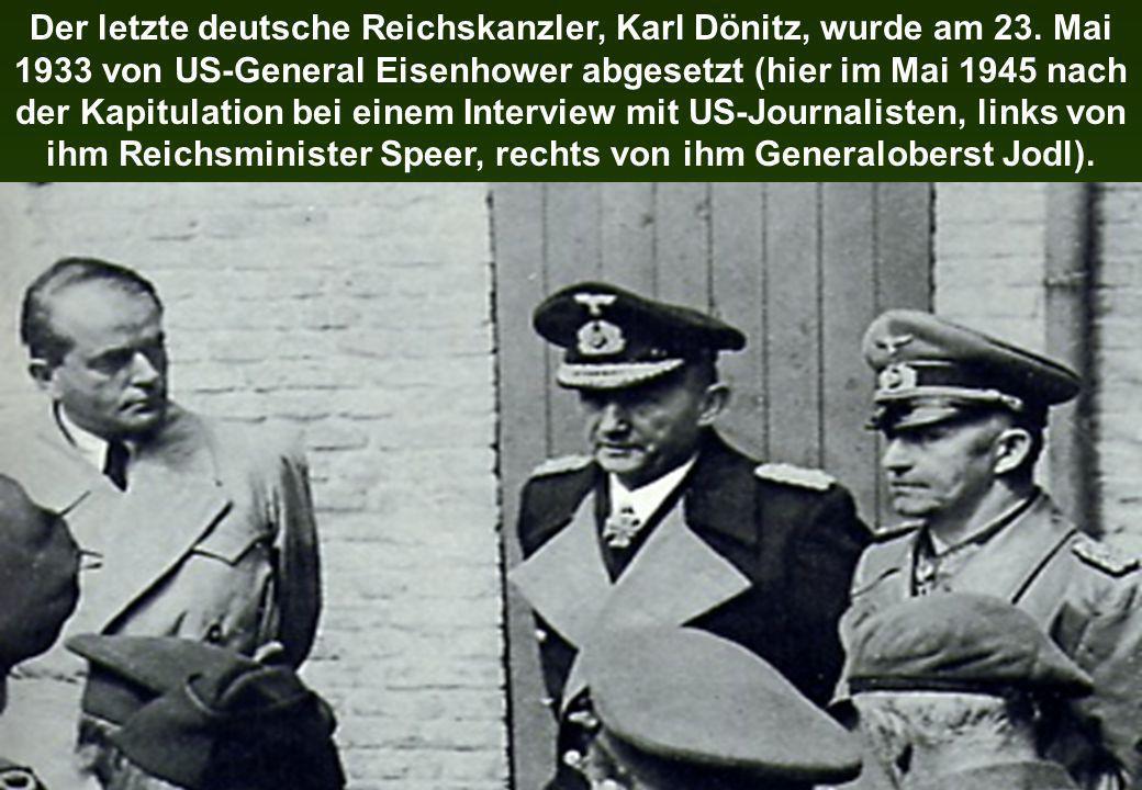 Der letzte deutsche Reichskanzler, Karl Dönitz, wurde am 23. Mai 1933 von US-General Eisenhower abgesetzt (hier im Mai 1945 nach der Kapitulation bei