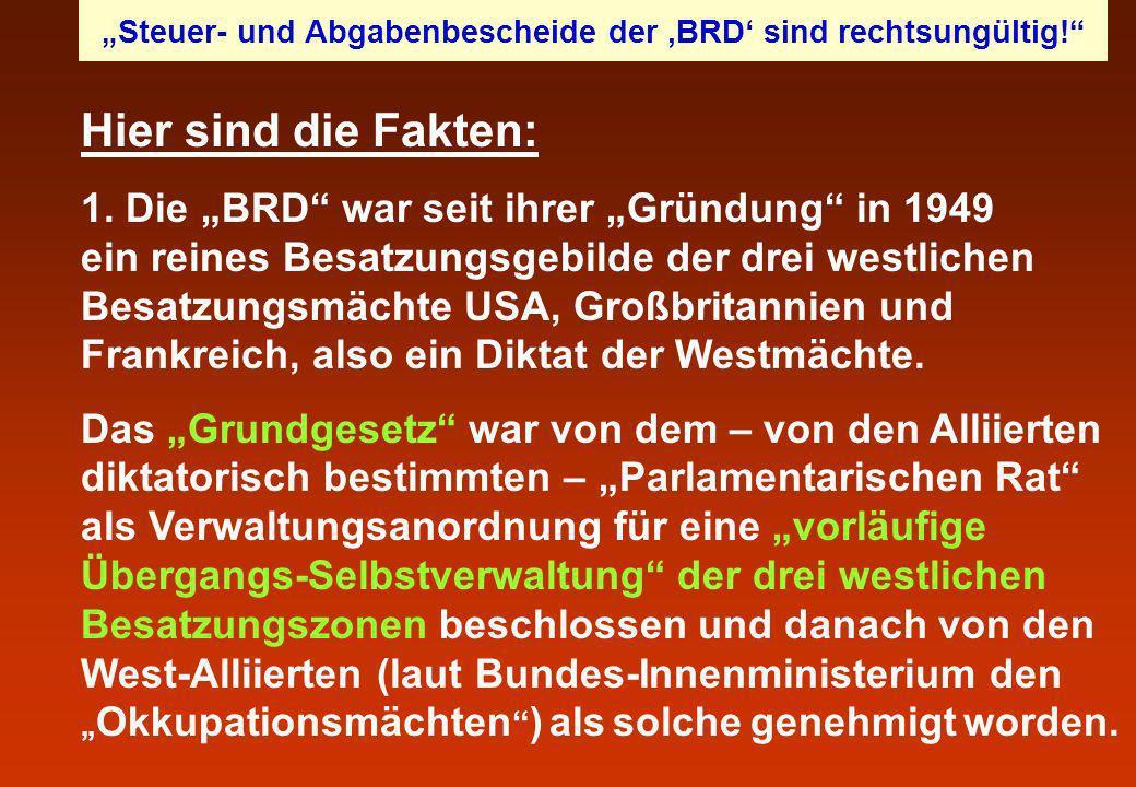 Hier sind die Fakten: 1. Die BRD war seit ihrer Gründung in 1949 ein reines Besatzungsgebilde der drei westlichen Besatzungsmächte USA, Großbritannien
