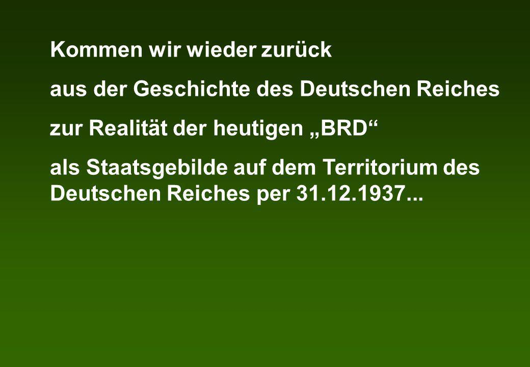 Kommen wir wieder zurück aus der Geschichte des Deutschen Reiches zur Realität der heutigen BRD als Staatsgebilde auf dem Territorium des Deutschen Re