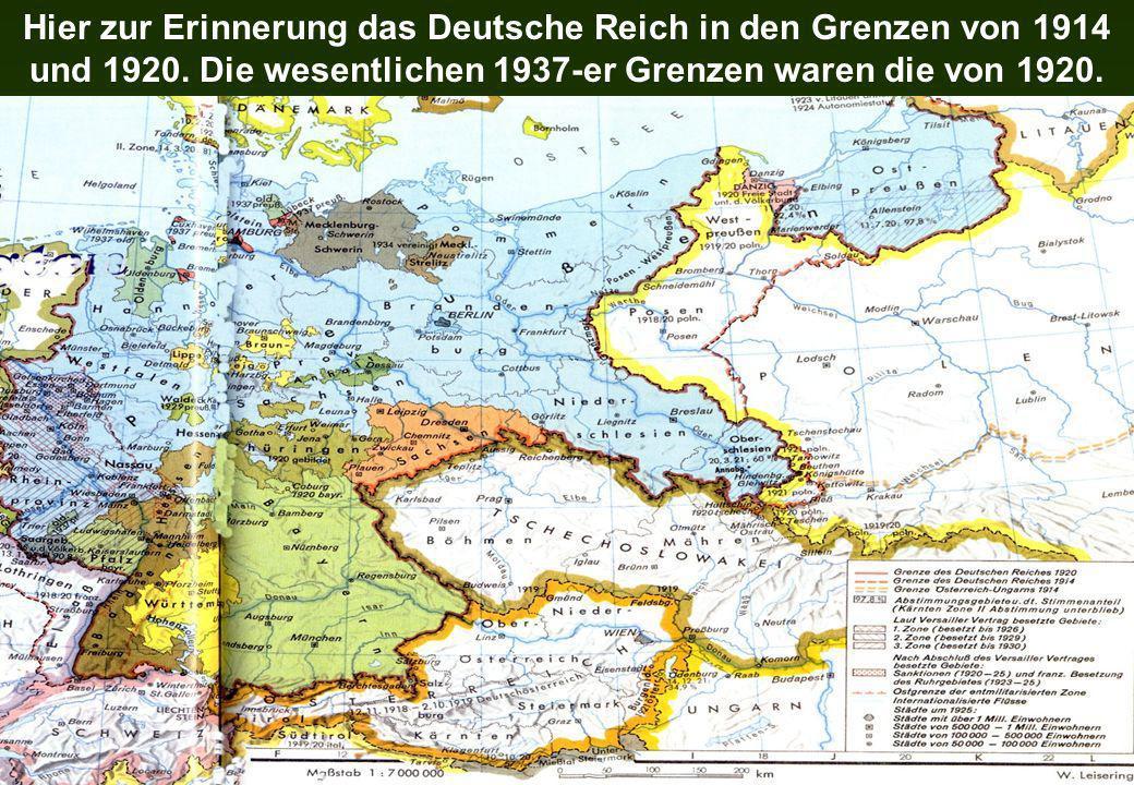 Hier zur Erinnerung das Deutsche Reich in den Grenzen von 1914 und 1920. Die wesentlichen 1937-er Grenzen waren die von 1920.