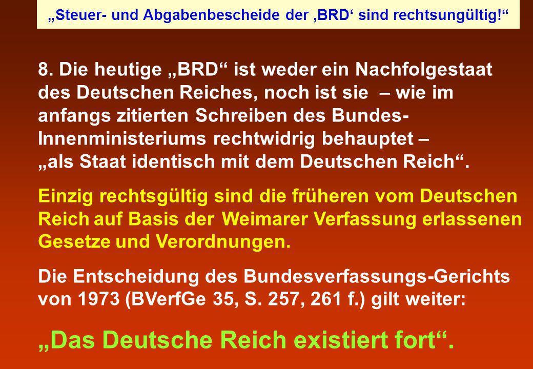 8. Die heutige BRD ist weder ein Nachfolgestaat des Deutschen Reiches, noch ist sie – wie im anfangs zitierten Schreiben des Bundes- Innenministeriums