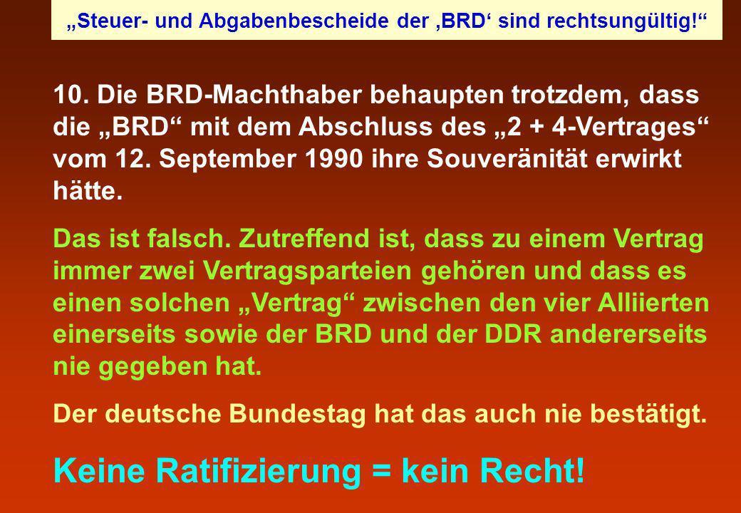 10. Die BRD-Machthaber behaupten trotzdem, dass die BRD mit dem Abschluss des 2 + 4-Vertrages vom 12. September 1990 ihre Souveränität erwirkt hätte.