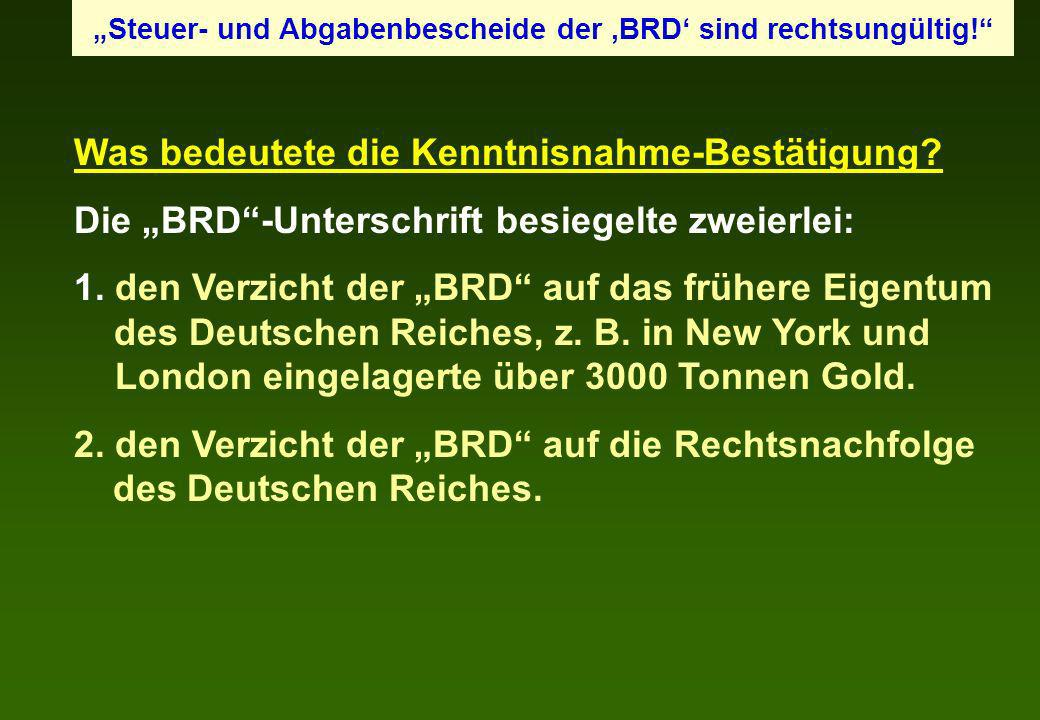 Was bedeutete die Kenntnisnahme-Bestätigung? Die BRD-Unterschrift besiegelte zweierlei: 1. den Verzicht der BRD auf das frühere Eigentum des Deutschen