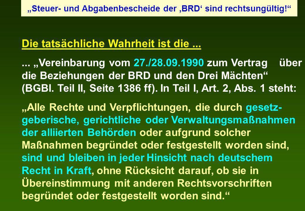 Die tatsächliche Wahrheit ist die...... Vereinbarung vom 27./28.09.1990 zum Vertrag über die Beziehungen der BRD und den Drei Mächten (BGBl. Teil II,