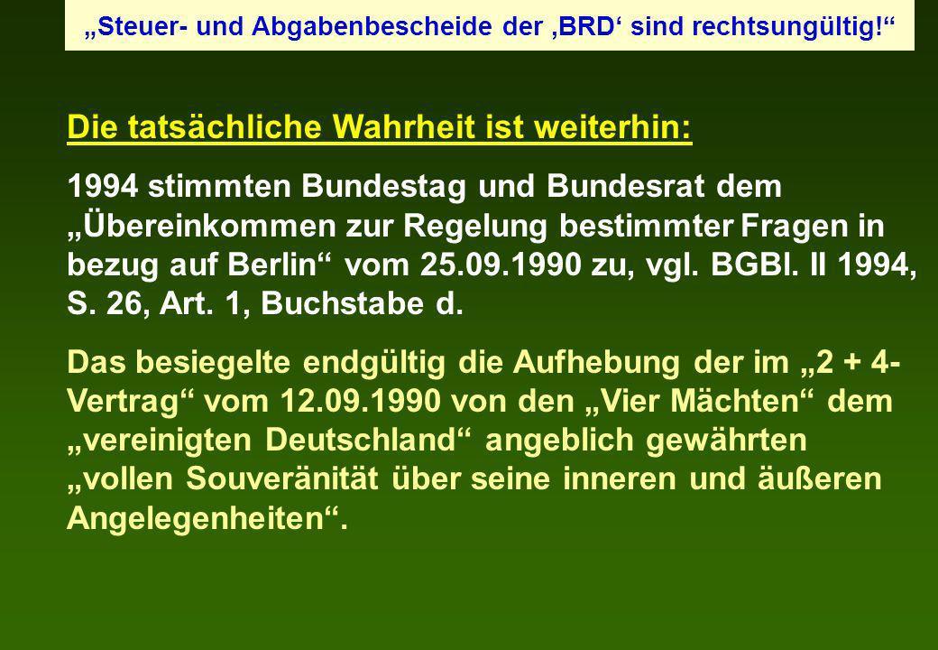 Die tatsächliche Wahrheit ist weiterhin: 1994 stimmten Bundestag und Bundesrat dem Übereinkommen zur Regelung bestimmter Fragen in bezug auf Berlin vo