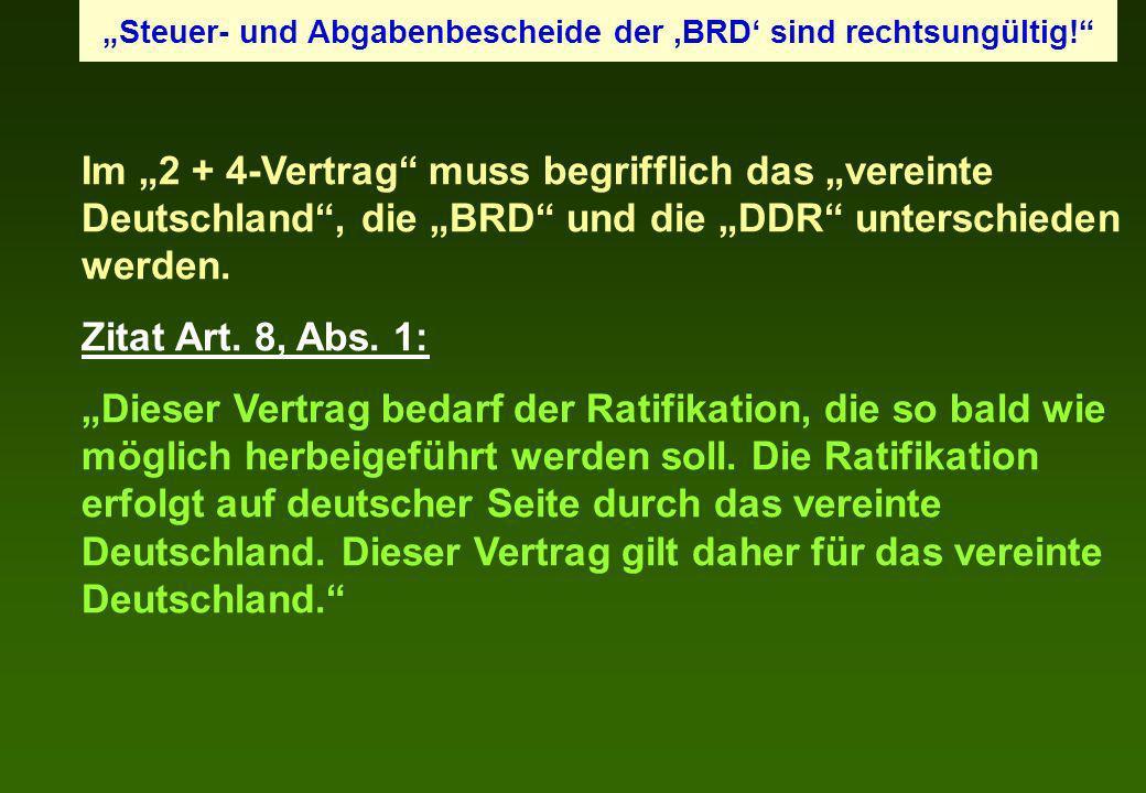 Im 2 + 4-Vertrag muss begrifflich das vereinte Deutschland, die BRD und die DDR unterschieden werden. Zitat Art. 8, Abs. 1: Dieser Vertrag bedarf der