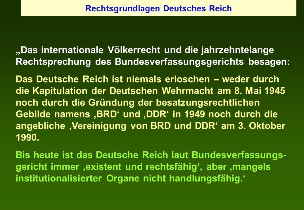 Das internationale Völkerrecht und die jahrzehntelange Rechtsprechung des Bundesverfassungsgerichts besagen: Das Deutsche Reich ist niemals erloschen