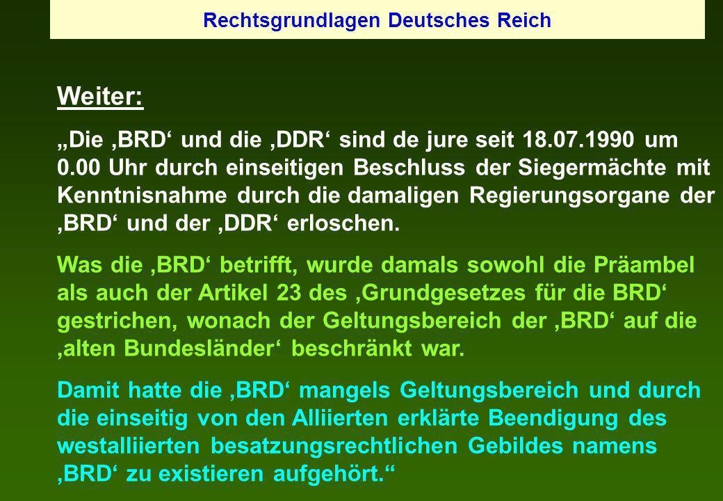 Weiter: Die BRD und die DDR sind de jure seit 18.07.1990 um 0.00 Uhr durch einseitigen Beschluss der Siegermächte mit Kenntnisnahme durch die damalige
