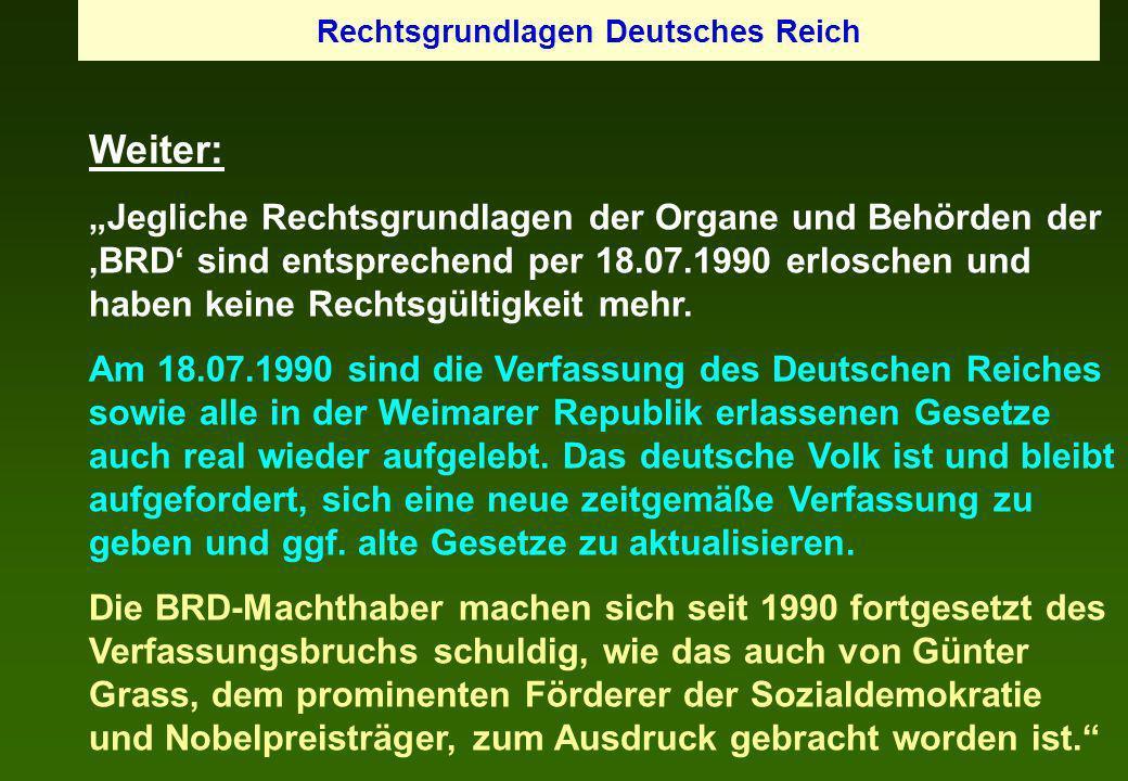 Weiter: Jegliche Rechtsgrundlagen der Organe und Behörden der BRD sind entsprechend per 18.07.1990 erloschen und haben keine Rechtsgültigkeit mehr. Am