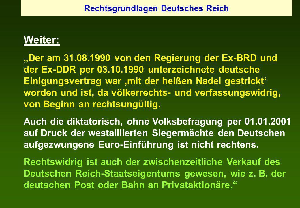 Weiter: Der am 31.08.1990 von den Regierung der Ex-BRD und der Ex-DDR per 03.10.1990 unterzeichnete deutsche Einigungsvertrag war mit der heißen Nadel