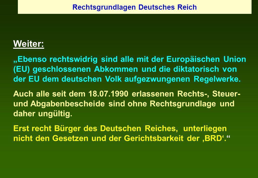 Weiter: Ebenso rechtswidrig sind alle mit der Europäischen Union (EU) geschlossenen Abkommen und die diktatorisch von der EU dem deutschen Volk aufgez