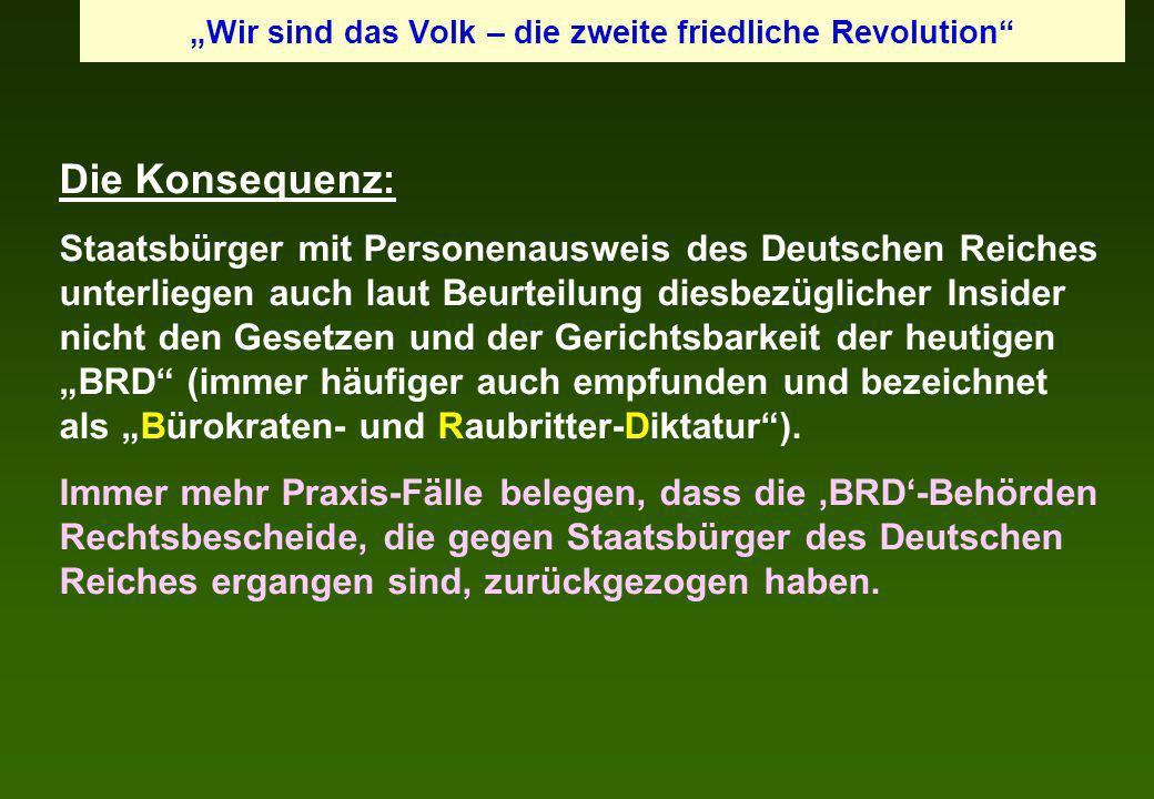 Die Konsequenz: Staatsbürger mit Personenausweis des Deutschen Reiches unterliegen auch laut Beurteilung diesbezüglicher Insider nicht den Gesetzen un