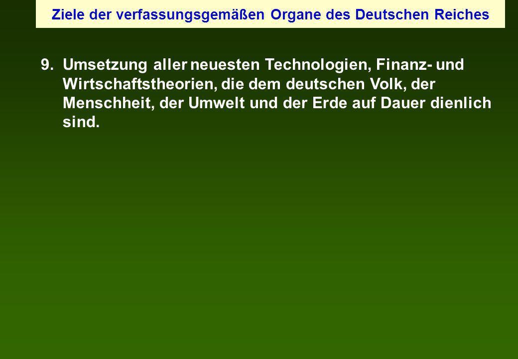 9. Umsetzung aller neuesten Technologien, Finanz- und Wirtschaftstheorien, die dem deutschen Volk, der Menschheit, der Umwelt und der Erde auf Dauer d